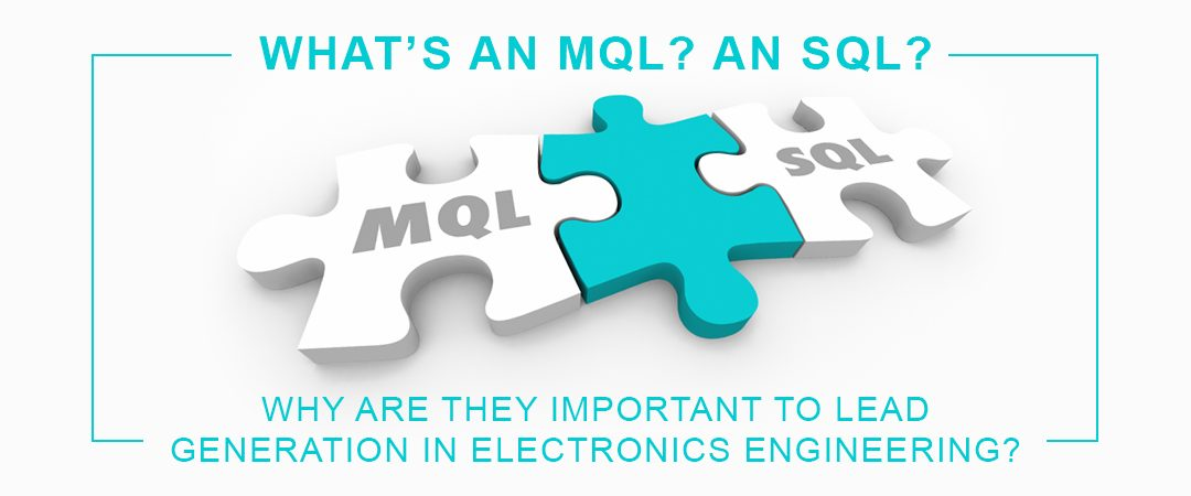 What's an MQL? An SQL? Why are they important to lead generation in electronics engineering?