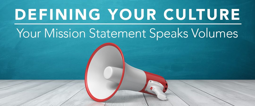 Defining Your Culture – Your Mission Statement Speaks Volumes